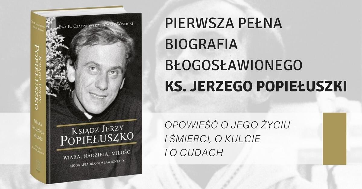 Pierwsza pełna biografia błogosławionego ks.Jerzego Popiełuszki